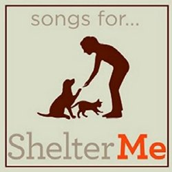 Songs for Shelter Me