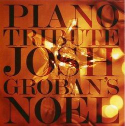 Josh Groban Noel Piano Tribute