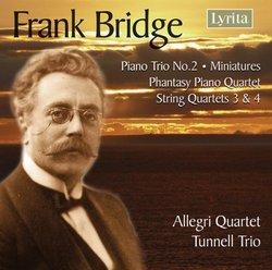 Bridge: Piano Trio No. 2; Miniatures; Phantasy Piano Quartet; String Quartets Nos. 3 & 4