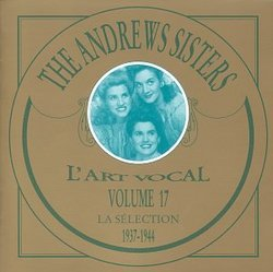 Vol. 17 - The Andrews Sisters: La Selection 1937-1944