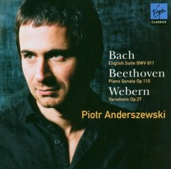 Piotr Anderszewski Plays Bach: English Suite BWV 811/Beethoven: Piano Sonata Op. 110/Webern: Variations Op. 27