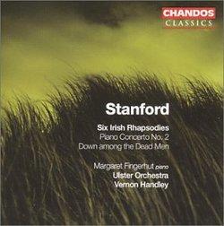 Stanford: Six Irish Rhapsodies; Piano Concerto No. 2; Down among the Dead Men