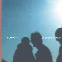 Quiet Now: Lovesome Thing