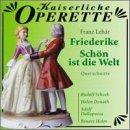 Franz Leh�¡r: Friederike/Sch�¶n Ist Die Welt