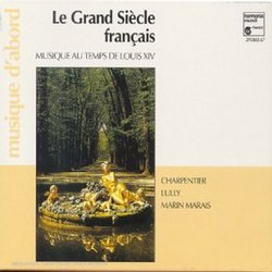 Le Grand Siècle Francais (The Great French Century): Music from the Time of Louis XIV
