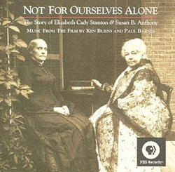 Not for Ourselves Alone: The Story of Elizabeth Cady Stanton & Susan B. Anthony Music from the Film