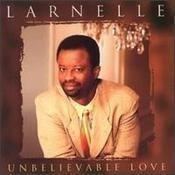 Unbelievable Love by Larnelle Harris, Larnelle (1995-09-26)