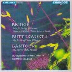 Bridge: Suite for Strings; There is a Willow Grows Aslant a Brook; Butterworth: The Banks of Green Willow; Bantock: The Pierrot of the Minute