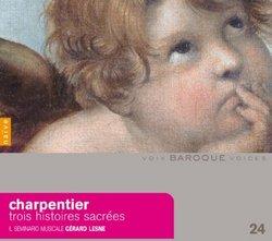 Marc-Antoine Charpentier: Trois Histoires Sacrées