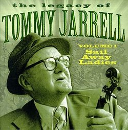 The Legacy Of Tommy Jarrell, Vol. 1: Sail Away Ladies