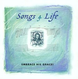 Songs 4 Life: Embrace His Grace!