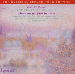 Fauré - The Complete Songs, Vol. 4 ~ Dans un parfum de roses