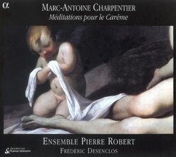 Charpentier: Meditations pour le Careme /Ensemble Pierre Robert * Desenclos