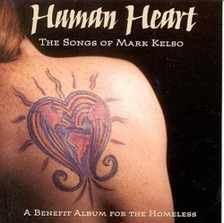 Human Heart: The Songs of Mark Kelso: A Benefit for the Homeless