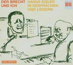 Der Brecht und Ich: Hanns Eisler in Gesprächen und Liedern