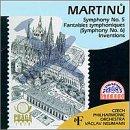 "Bohuslav Martinu: Symphonies Nos. 5 & 6 ""Fantaisies symphoniques""; Inventions"