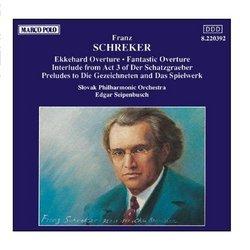 """Franz Schreker: Ekkehard Overture / Fantastic Overture / Interlude from """"Der Schatzgraeber"""" (Act 3) / Prelude to """"Die Gezeichneten"""" / Prelude to """"Das Spielwerk"""""""