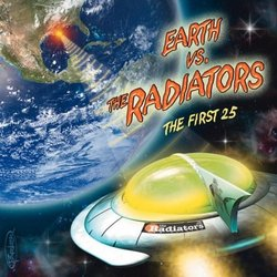 Earth vs. The Radiators: The First 25