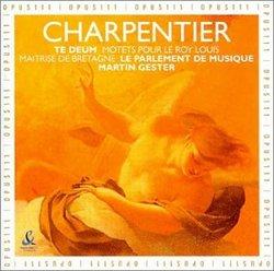 Charpentier: Te Deum; Motets pour le Roy Louis
