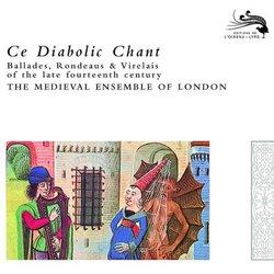 Ce Diabolic Chant: Ballades, Rondeaus & Virelais of the late fourteenth century