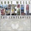 Kurt Weill: The Centennial