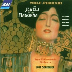 Wolf-Ferrari - The Jewels Of The Madonna and Other Orchestral Music From the Operas - Jose Serebrier
