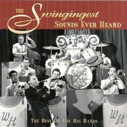 Swingingest Sounds Ever Heard: Best of Big Bands