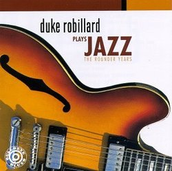 Duke Robillard Plays Jazz : The Rounder Years