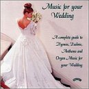 Music for Your Wedding - A complete guide to Hymns, Psalms, Anthems and Organ Music for your Wedding
