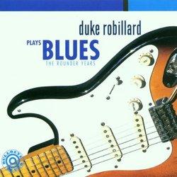 Duke Robillard Plays Blues : The Rounder Years