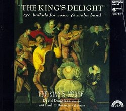The King's Delight: 17th Century Ballads for Voice & Violin Band - Paul O'Dette / The King's Noyse / David Douglass