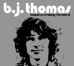B.J. Thomas: Hooked on a Feeling/The Best Of