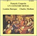"""François Couperin: Un Concert Royal (Sonate à 4 """"La Sultane"""" / Dizième Concert / Sonate """"La Françoise"""", from Les Nations / Treizième Concert """"Les Goûts Réünis"""", 1724 / Troisième Concert Royal) - London Baroque / Charles Medlam"""