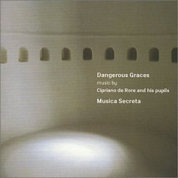 Dangerous Graces: Music by Cipriano de Rore and his pupils