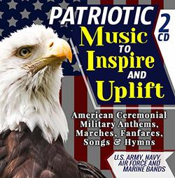 """Patriotic Music To Inspire & Uplift - American Ceremonial Military Anthems, Marches, Fanfares, Songs & Hymns - U.S. Army, Navy, Air Force and Marine Bands - Includes """"The Star-Spangled Banner"""" - 2 CD"""