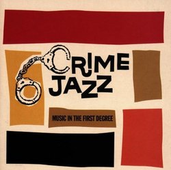 Crime Jazz: Music In The First Degree (Television And Film Soundtrack Anthology)