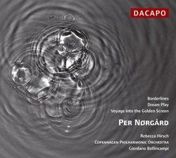 Per Nørgård: Borderlines; Dream Play; Voyage into the Golden Screen