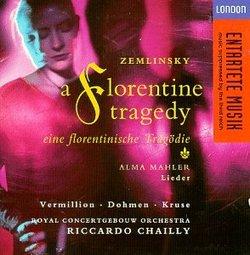 Zemlinsky - Eine florentinische Tragödie · Alma Mahler - Lieder / Vermillion · Dohmen · Kruse · Concertgebouw · Chailly