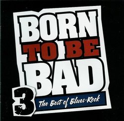 Born to Be Bad Vol. 3 The Best of Blues-Rock (Time-Life Compilation)