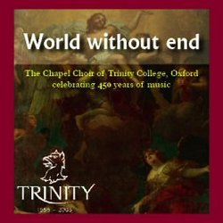 World Without End -- Celebrating 450 Years of Music at the Trinity College Chapel, Oxford