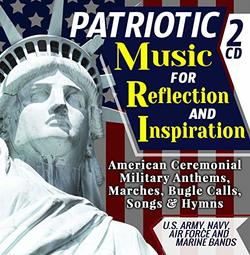 """Patriotic Music For Reflection & Inspiration - American Ceremonial Military Anthems, Marches, Bugle Calls, Songs & Hymns - U.S. Army, Navy, Air Force & Marine Bands - Inc """"Battle Hymn Of The Republic"""""""