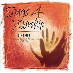 Songs 4 Worship: Sing Out - The Greatest Praise and Worship Songs of All Time