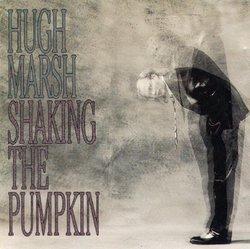 Hugh Marsh: Shaking The Pumpkin