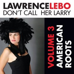 Don't Call Her Larry, Volume 3: American Roots