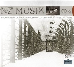 KZ Musik: Encyclopedia of Music Composed in Concentration Camps, CD 6