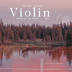 The Most Relaxing Violin Album in the World ... Ever!