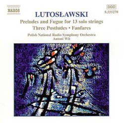 Lutoslawski: Preludes & Fugues for 13 solo strings: Three Postludes; Fanfares