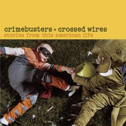 Crimebusters & Crossed Wires: Stories from This American Life