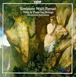 Wolf-Ferrari: The Trio & Duos for Strings
