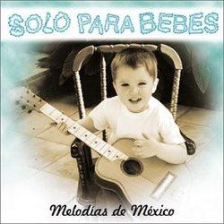 Solo Para Bebes: Melodias De Mexico